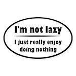 I'm Not Lazy Humor Sticker (Oval)