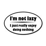 I'm Not Lazy Humor 20x12 Oval Wall Decal