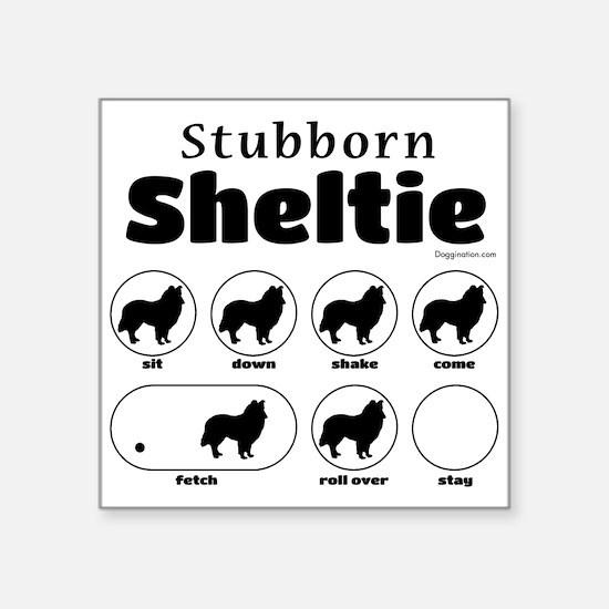 """Stubborn Sheltie v2 Square Sticker 3"""" x 3"""""""