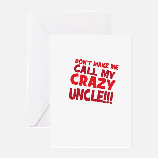 Dont Make Me Call My Crazy Uncle Greeting Cards