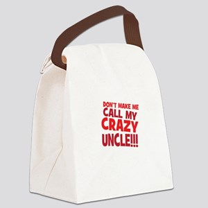 Dont Make Me Call My Crazy Uncle Canvas Lunch Bag