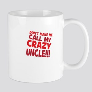 Dont Make Me Call My Crazy Uncle Mugs