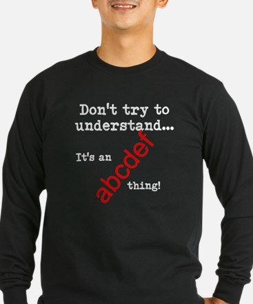 Dont try to understand Long Sleeve T-Shirt