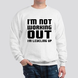 I'm Not Working Out I'm Leveling Up Sweatshirt