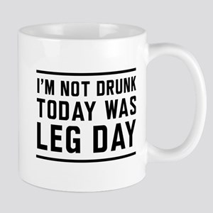 I'm Not Drunk Today Was Leg Day Mugs