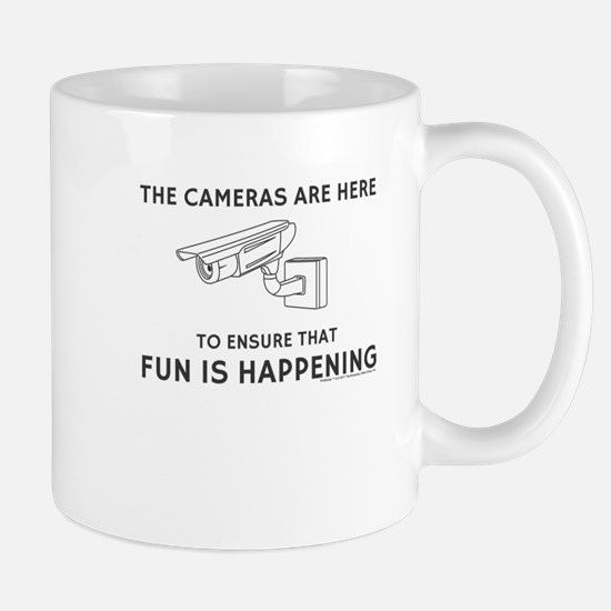 The cameras are here to ensure that fun is happeni