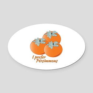 I Prefer Persimmons Oval Car Magnet