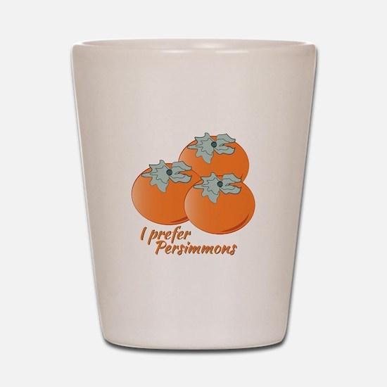 I Prefer Persimmons Shot Glass