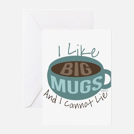 I Like Big Mugs Greeting Cards