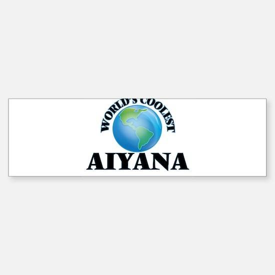 World's Coolest Aiyana Bumper Bumper Bumper Sticker