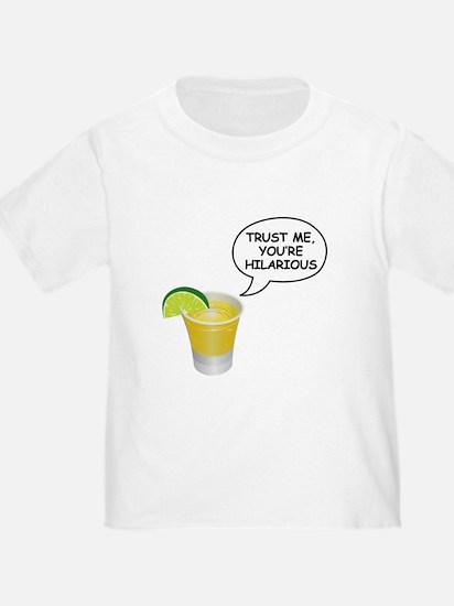 Trust Me, you're hilarious T-Shirt