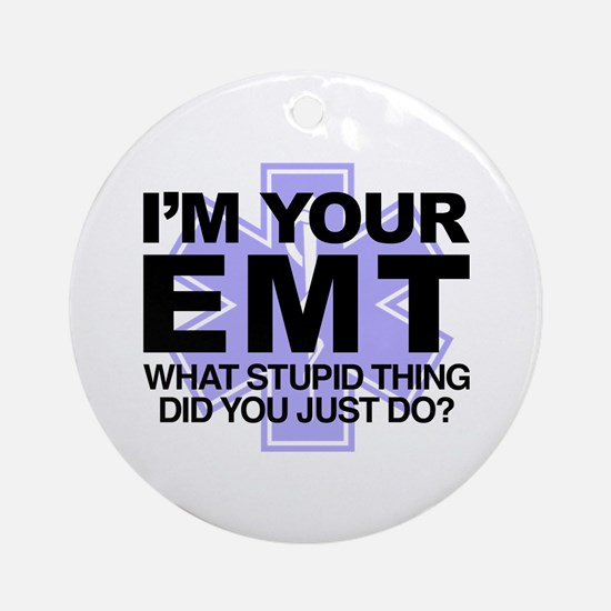 I'm Your EMT What Stupid Thing Did You Just Do Rou