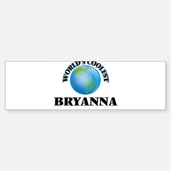 World's Coolest Bryanna Bumper Bumper Bumper Sticker