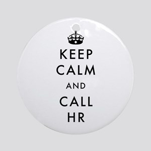 Keep Calm and Call HR Round Ornament