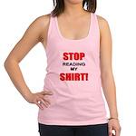Stop reading my shirt Racerback Tank Top