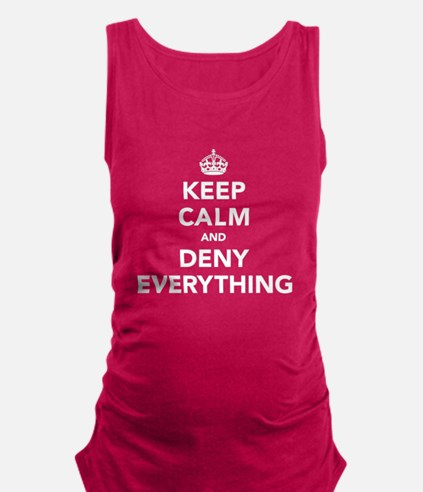 Keep Calm And Deny Everything Maternity Tank Top