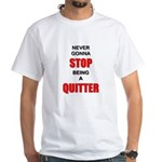 Quitter White T-Shirt