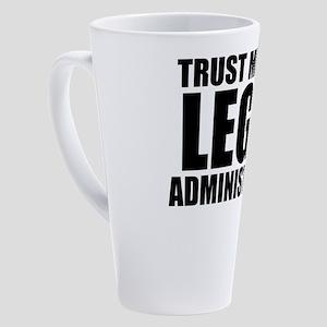 Trust Me, I'm A Legal Administrator 17 oz Latt