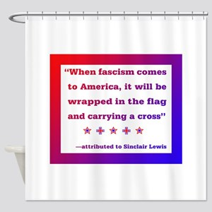When fascism comes to America Shower Curtain