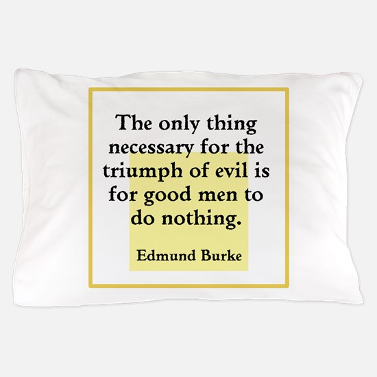 Only thing necessary for triumph of evil Pillow Ca