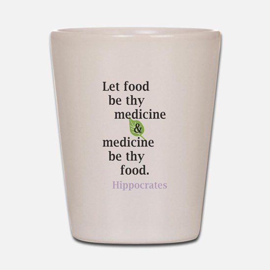 Let food be thy medicine Shot Glass