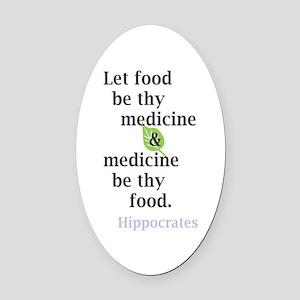 Let food be thy medicine Oval Car Magnet