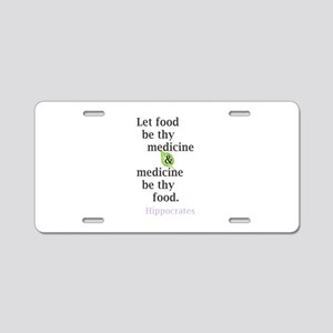Let food be thy medicine Aluminum License Plate