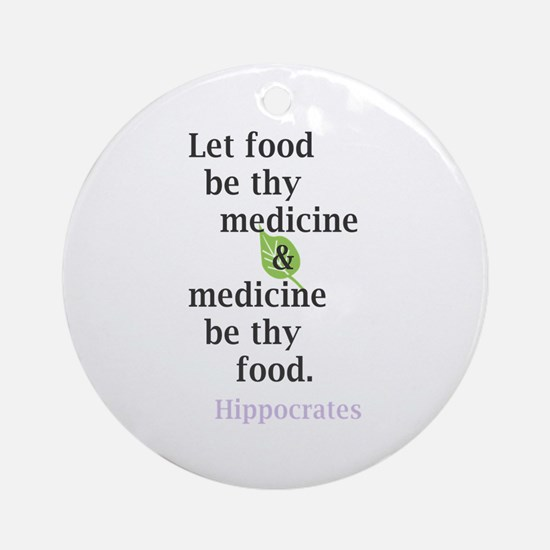 Let food be thy medicine Ornament (Round)