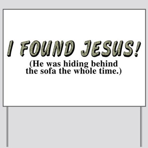 I found Jesus! - Yard Sign