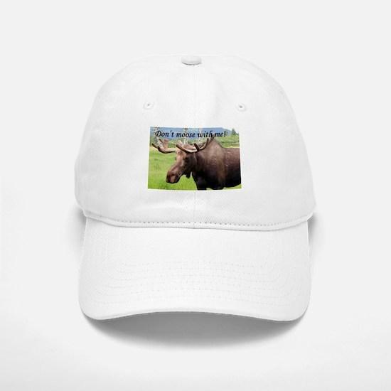 Don't moose with me! Alaskan moose Baseball Baseball Cap