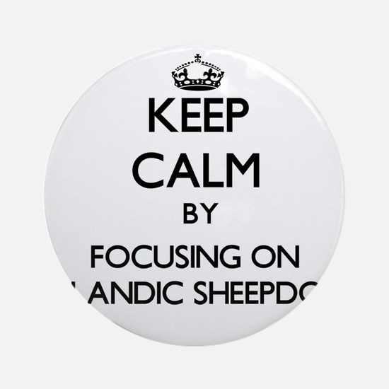 Keep calm by focusing on Icelandi Ornament (Round)