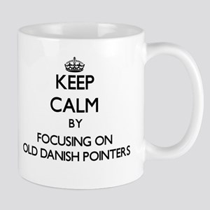 Keep calm by focusing on Old Danish Pointers Mugs