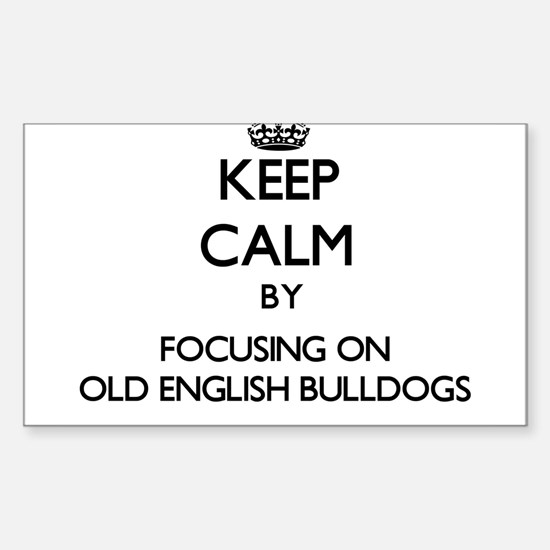 Keep calm by focusing on Old English Bulld Decal