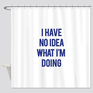 I Don't Know... Shower Curtain