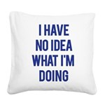I Don't Know... Square Canvas Pillow