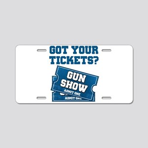 Got Your Tickets To The Gun Show Aluminum License