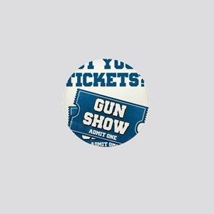 Got Your Tickets To The Gun Show Mini Button