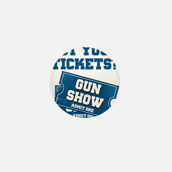 Got Your Tickets To The Gun Show Mini Button