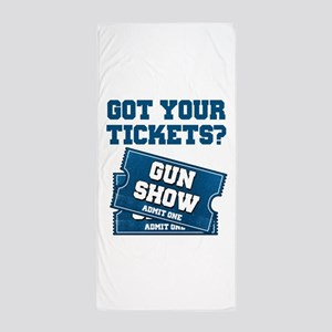 Got Your Tickets To The Gun Show Beach Towel