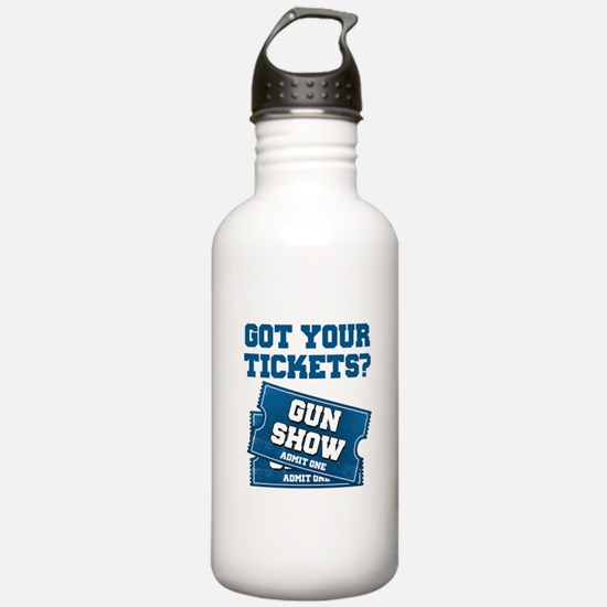 Got Your Tickets To The Gun Show Sports Water Bott