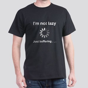 Not Lazy - Just Buffering Dark T-Shirt