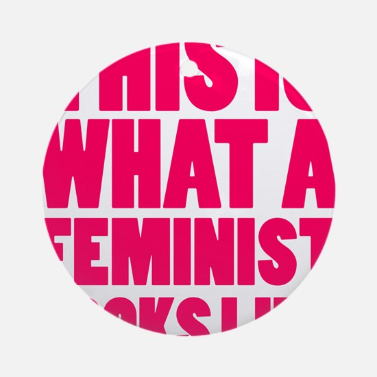 This is What A Feminist Looks Like Ornament (Round