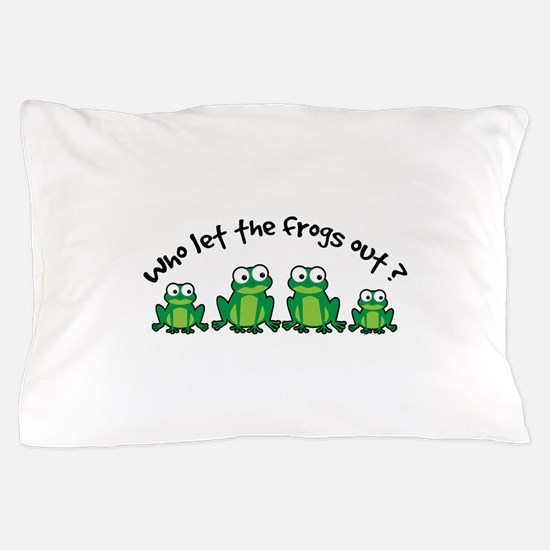 Who Let The Frogs Out Pillow Case