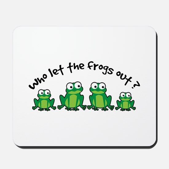 Who Let The Frogs Out Mousepad