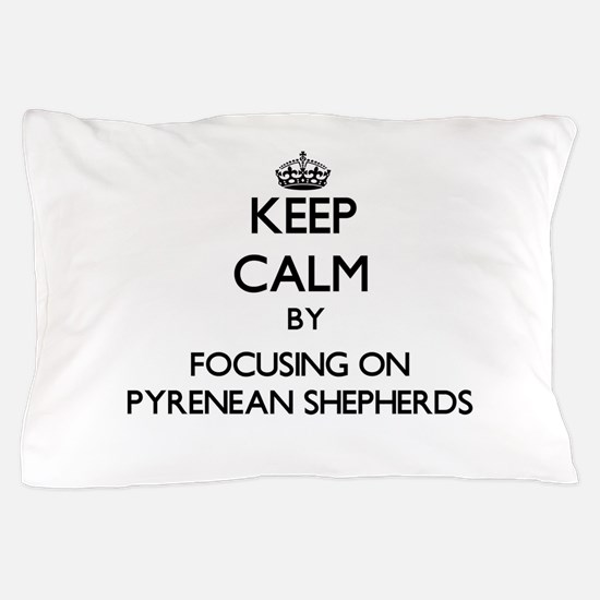 Keep calm by focusing on Pyrenean Shep Pillow Case