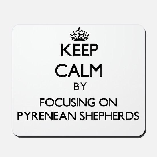 Keep calm by focusing on Pyrenean Shephe Mousepad