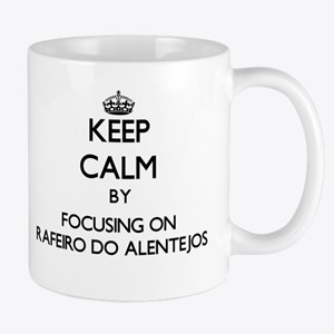 Keep calm by focusing on Rafeiro Do Alentejos Mugs