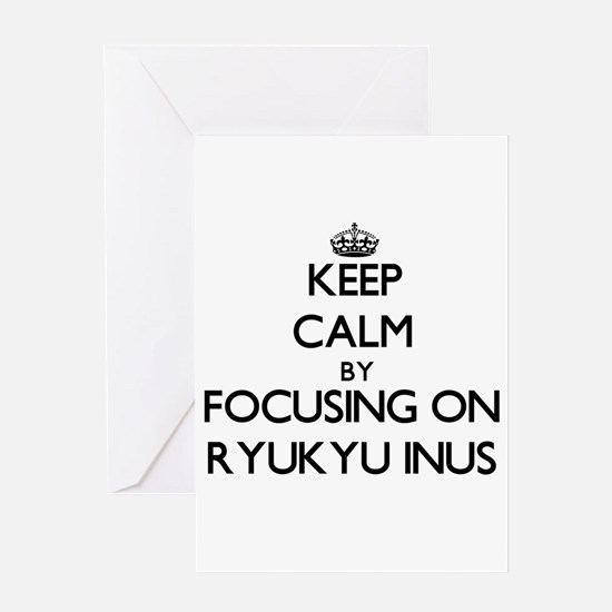 Keep calm by focusing on Ryukyu Inu Greeting Cards