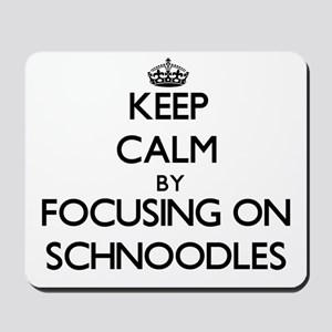 Keep calm by focusing on Schnoodles Mousepad