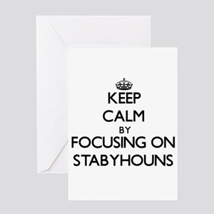 Keep calm by focusing on Stabyhouns Greeting Cards
